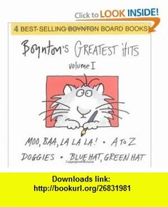 Boyntons Greatest Hits Volume 1 (Boynton Board ) (9780689823220) Sandra Boynton , ISBN-10: 0689823223  , ISBN-13: 978-0689823220 ,  , tutorials , pdf , ebook , torrent , downloads , rapidshare , filesonic , hotfile , megaupload , fileserve