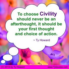 Quotes on Civility. Quotes on Being Polite. Quotes on Kind Words. Quotes on Being Kind. Quotes on Respect. Quotes on Leading by Example. Leadership Quotes. Quotes on Manners. Quotes on Civility. motivation quotes. motivational quotes. inspiration quotes. inspirational quotes. hr. shrm14. astd. workplace quotes. employee engagement quotes. empowerment quotes. Motivation Magazine. Ty Howard. ( MOTIVATIONmagazine.com )