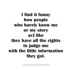 Especially the people that have or may have listened to all the lies, half-truths, lies of omission and embellishments of that of my ex. He has actually been referred to as the 'strong man' and me the 'broken woman that he handled.' Really? Seriously? Hmmm...I guess so...when he wasn't out at the bars, in other women's beds, sleeping off almost nightly blackouts, looking at hours of porn, on dates with other women, throwing tantrums and rages, at the occasional job...who's the broken one?