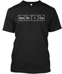 Discover America Chemistry Elements T-Shirt from Chemistry Lover, a custom product made just for you by Teespring. Chemistry Shirts, Chemistry Periodic Table, Element T Shirt, Just For You, Mens Tops, Father, America, Black, Tees