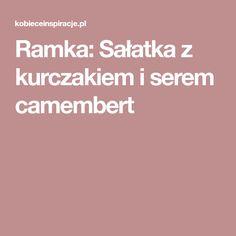 Ramka: Sałatka z kurczakiem i serem camembert Food And Drink, Drinks, Recipes, Diy, Drinking, Beverages, Bricolage, Drink