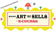 LILLA ROGERS - MAKE ART THAT SELLS E-COURSE  http://lillarogers.com/make-art-that-sells/