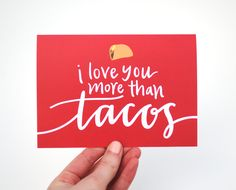 Hipster Love Greeting Card, Taco Illustration, Hand-Lettered Calligraphy Design, I Love You More Than Tacos, Red, Single. $4.50, via Etsy.