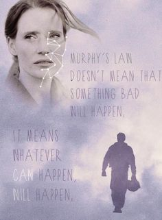 """Murphy's law doesn't mean that something bad will happen. It means that whatever can happen, will happen"" #Cooper #Interstellar #MurphyCooper"
