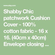 Shabby Chic patchwork Cushion Cover - 100% cotton fabric - 16 x 16. (40cm x 40cm) Envelope closing With a bow..