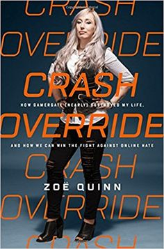 Crash Override: How Gamergate (Nearly) Destroyed My Life, and How We Can Win the Fight Against Online Hate: Zoe Quinn: 9781610398084: Amazon.com: Books