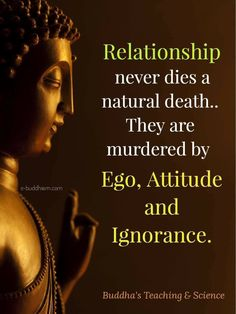 Relationship never dies a natural death ... They are murdered by ego, attitude and ignorance.