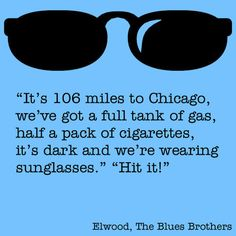 """""""It's 106 miles to Chicago, we've got a full tank of gas, half a pack of cigarettes, it's cark and we're wearing sunglasses."""" """"Hit it!"""" - Elwood, The Blues Brothers #yankinaustralia #bluesbrothers"""