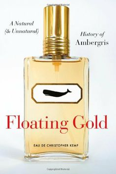 Floating Gold: A Natural (and Unnatural) History of Ambergris by Christopher Kemp, http://www.amazon.com/dp/0226430367/ref=cm_sw_r_pi_dp_O5Vmqb15T6YCD