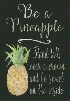 Be a pineapple : Stand tall, wear a crown and be sweet on the inside. Quote to go around pineapple tattoo. Great Quotes, Quotes To Live By, Me Quotes, Motivational Quotes, Inspirational Quotes, Qoutes, Emoji Quotes, Magic Quotes, Short Quotes