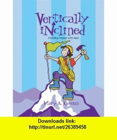 Vertically Inclined Climbing Higher with God Member Book (9780633095253) Mary A. Kassian , ISBN-10: 0633095257  , ISBN-13: 978-0633095253 ,  , tutorials , pdf , ebook , torrent , downloads , rapidshare , filesonic , hotfile , megaupload , fileserve
