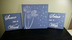 Three piece canvas art I painted for my Daughter in law. The dandelion is a stencil and the wording I designed with Word on the computer. LLove