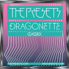$18 - Wed. May 15 The Presets, Dragonette, Classixxx