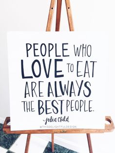 People who love to eat are always the best people. | Julia Child | Food | Motivation | Sign | Quote | Home Decor | Custom Hand Lettering | Modern Calligraphy || This Delightful Design by Katie Clark | katieclarkk.com