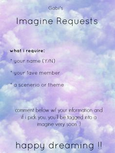 hey guys :) i'm going to start being more punctual about finishing your guys' requests. Sssoo read above and comment with my mandatory imagine-creating-central-idea-information-thing, stay awesome