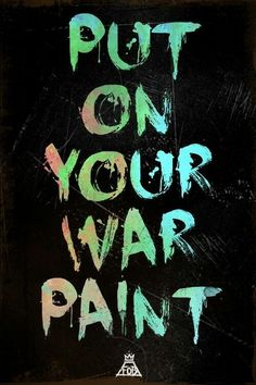 """Put on your war paint"" The Phoenix by Fall Out Boy Digging how it is ""painted,"" almost looks like one of those crayon erase drawing."