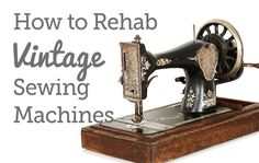 The problem with most vintage machines is decades of grime, dust, and contaminants inside the working parts. Here's how to rehab vintage sewing machines.
