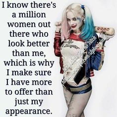I know this a million women out there who look better than me, which is why I make sure I have more to offer than just my appearance. Life Quotes Love, Badass Quotes, Girl Quotes, Woman Quotes, Bitch Quotes, Joker Quotes, Qoutes, Harly Quinn Quotes, Harely Quinn