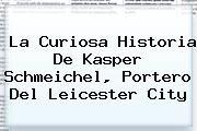 http://tecnoautos.com/wp-content/uploads/imagenes/tendencias/thumbs/la-curiosa-historia-de-kasper-schmeichel-portero-del-leicester-city.jpg Leicester City. La curiosa historia de Kasper Schmeichel, portero del Leicester City, Enlaces, Imágenes, Videos y Tweets - http://tecnoautos.com/actualidad/leicester-city-la-curiosa-historia-de-kasper-schmeichel-portero-del-leicester-city/