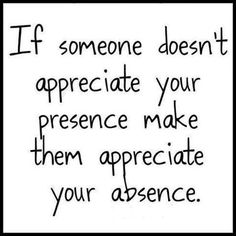If someone doesn't appreciate your presence