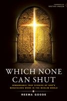 Which None Can Shut: Remarkable True Stories of God's Miraculous Work in the Muslim World, by Reema Goode, is free in the Kindle store and from Barnes & Noble, eChristian and ChristianBook, courtesy of Christian publisher Tyndale Momentum.