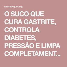 O SUCO QUE CURA GASTRITE, CONTROLA DIABETES, PRESSÃO E LIMPA COMPLETAMENTE A PELE!