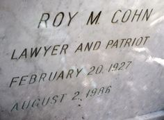 "Roy Cohn (1927 - 1986) He was US senator Joseph McCarthy's chief counsel during his heyday before being disgraced along with him, he had a reputation for high living, he was later the subject of the movie ""Citizen Cohn"""
