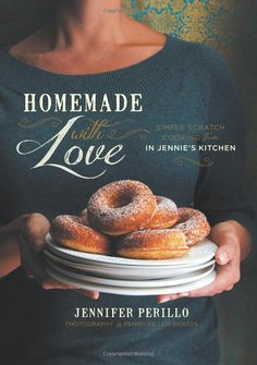 Homemade with Love: Simple Scratch Cooking from In Jennies Kitchen: Jennifer Perillo