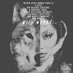Within every woman there is a wild and natural creature, a powerful force, filled with good instincts, passionate creativity, and ageless knowing. Her name is Wild Woman. Sacred Feminine, Divine Feminine, Wild Women Quotes, Arte Tribal, Wolf Quotes, She Wolf, Wild Spirit, Nature Tattoos, Wild Ones