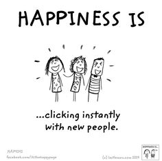 Happiness is clicking instantly with new people