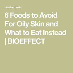 6 Foods to Avoid For Oily Skin and What to Eat Instead  | BIOEFFECT