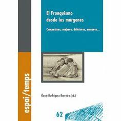 El Franquismo desde los márgenes : campesinos, mujeres, delatores, menores / Óscar Rodríguez Barreira, ed.