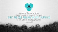 데살로니가전서 5:23, 평강의 하나님이 친히 너희를 온전히 거룩하게 하시고, 또 너희의 온 영과 혼과 몸이 우리 주 예수 그리스도께서 강림하실 때에 흠 없게 보전되기를 원하노라.