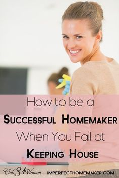 Do you ever feel like something of a failure when it comes to keeping house? And wish you could be a better homemaker? Here's a VERY encouraging word for you! How to be a Successful Homemaker When You Feel Like You Fail at Keeping House ~ Club31Women