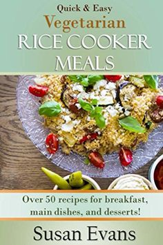 Quick  Easy Vegetarian Rice Cooker Meals Over 50 recipes for breakfast main dishes and desserts *** You can find more details by visiting the image link.