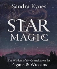 Star Magic - The Wisdom of the Constellations for Pagans & Wiccans - Sandra Kynes