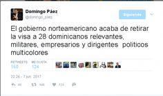 Según Domingo Paez Gobierno norteamericano retira visa a 28 personas entre ellas políticos empresarios y militares El Miembro del Comité Central delPLD Periodista, analista y comentaristade la Z101 publico en su red Social Twitter un informacion que ha generado cientos de comentarios.