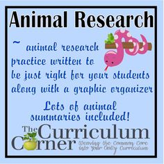 Animal Rearch Summary Papers - Help your children practice researching!  Great for first, second and third graders learning to research while reading.  Includes a graphic organizer.  Free from www.thecurriculumcorner.com