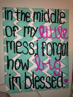 """""""In the middle of my LITTLE mess, I forgot how BIG I'm blessed."""" #Sorority #Crafts #DIY #Chevron #little #big #cute"""