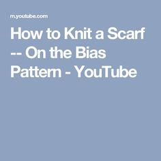 How to Knit a Scarf -- On the Bias Pattern - YouTube