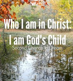 Second Chance to Dream:  Who I am in Christ: I am God's Child #lifelesson #biblestudy