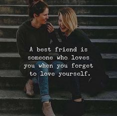 A best friend is someone who loves you..