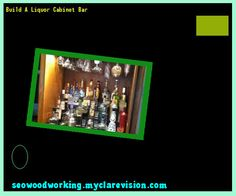 Build A Liquor Cabinet Bar 151948 - Woodworking Plans and Projects!