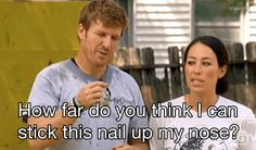 "Pin for Later: 11 Thoughts You've Probably Had While Watching Fixer Upper ""I wonder if Chip is actually this crazy and hilarious in real life?"""