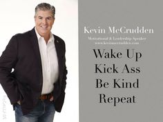 "Words to live by: ""Wake Up. Kick Ass. Be Kind. Repeat!"""