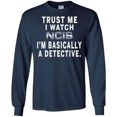 NCIS Detective T-shirts I Watch NCIS I'm Basically A Detective Hoodies Sweatshirts NCIS Detective T-shirts I Watch NCIS I'm Basically A Detective Hoodies Sweats