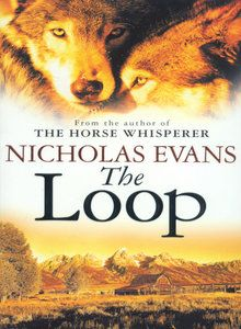 The Loop by Nicholas Evans This was a great read, especially if you like wolves.