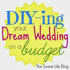 The Sweet Life: October Challenge: DIY-ing Your Dream Wedding on a Budget