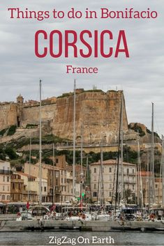 Corsica Travel Guide Discover The Most Amazing Things To Do In Bonifacio Corsica The