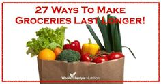 Top 27 Ways To Make Your Groceries Last Longer! - Whole Lifestyle Nutrition